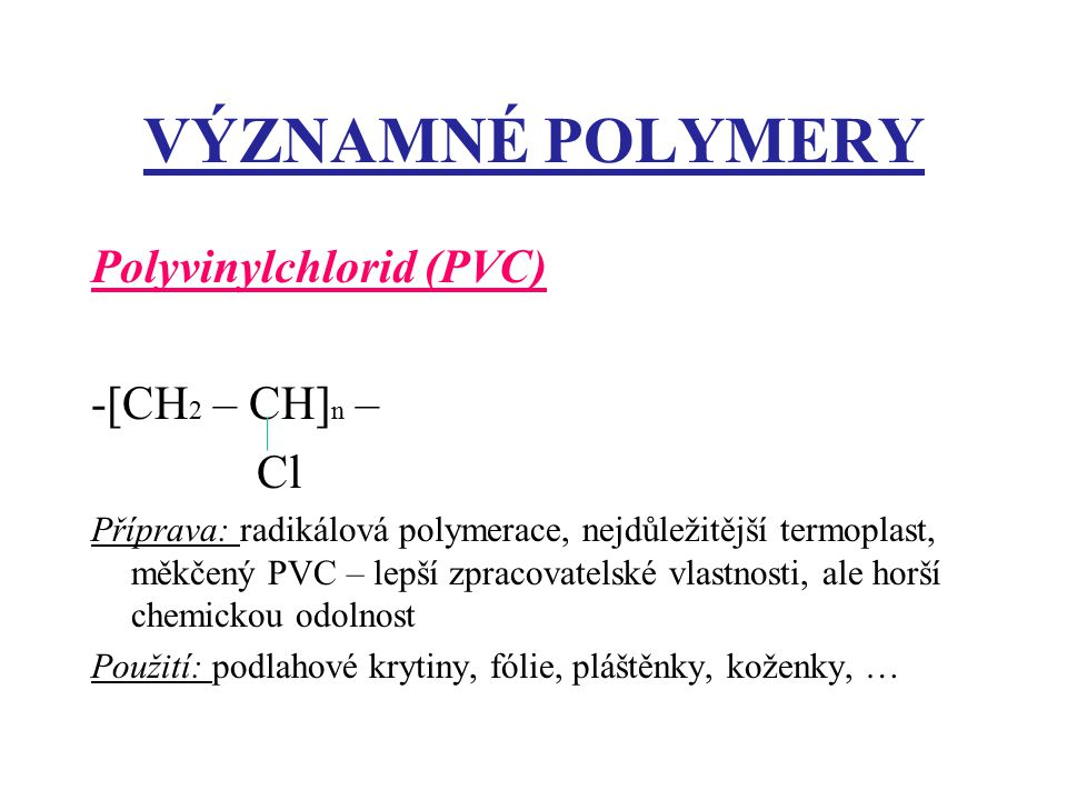 VÝZNAMNÉ POLYMERY Polyvinylchlorid (PVC) -[CH2 – CH]n – Cl